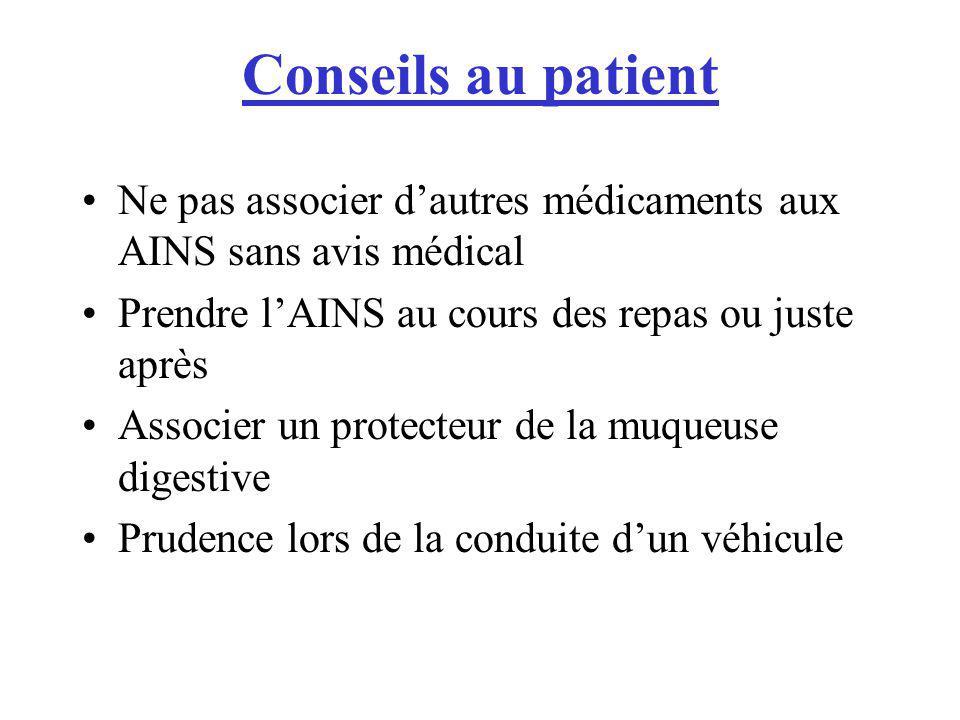 Conseils au patient Ne pas associer d'autres médicaments aux AINS sans avis médical. Prendre l'AINS au cours des repas ou juste après.