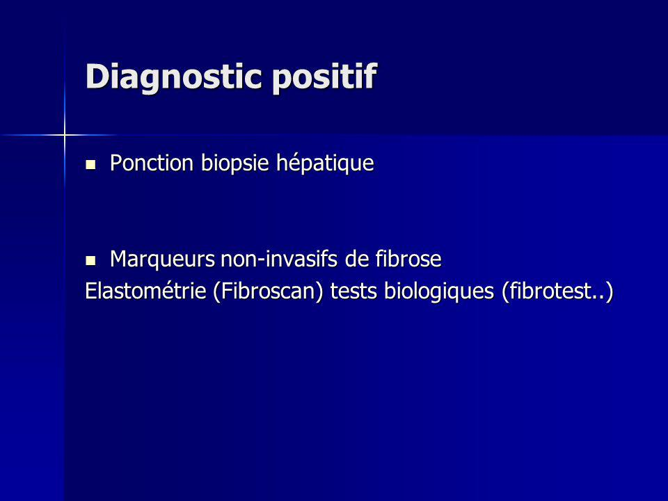 Diagnostic positif Ponction biopsie hépatique