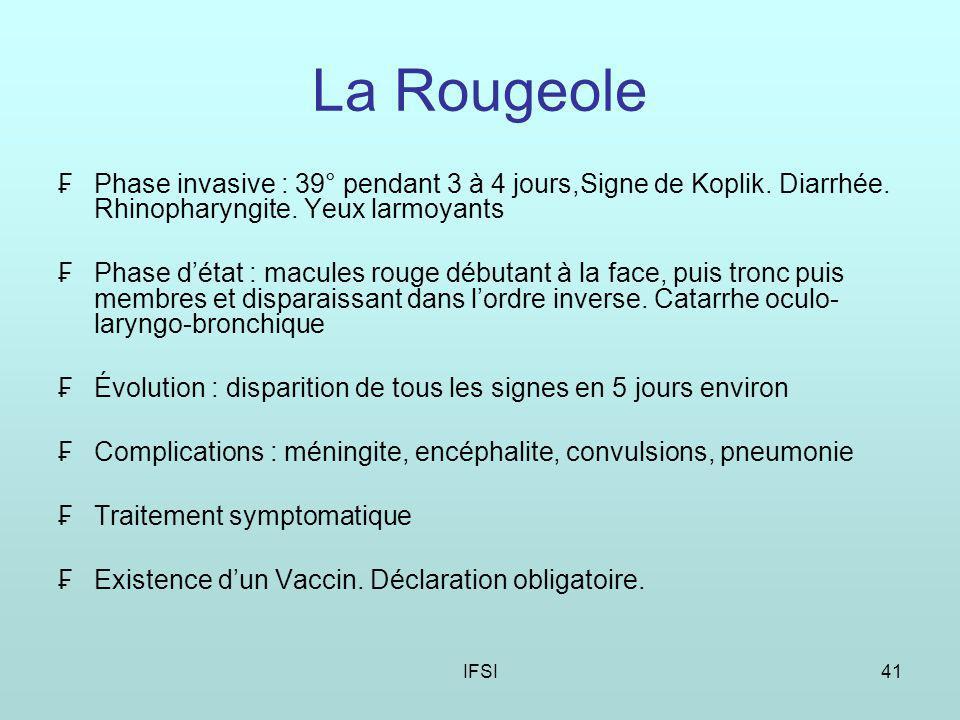 La Rougeole Phase invasive : 39° pendant 3 à 4 jours,Signe de Koplik. Diarrhée. Rhinopharyngite. Yeux larmoyants.