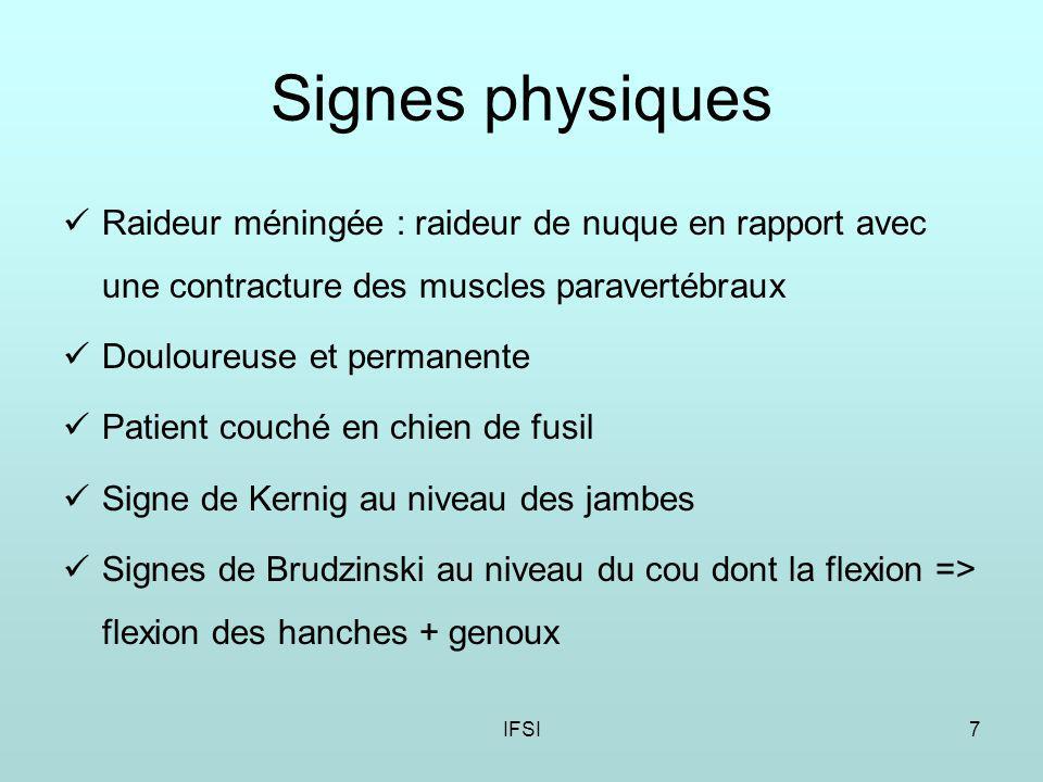 Signes physiques Raideur méningée : raideur de nuque en rapport avec une contracture des muscles paravertébraux.