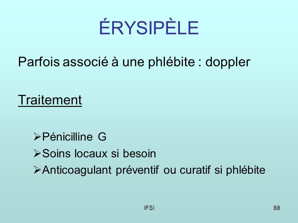 ÉRYSIPÈLE Parfois associé à une phlébite : doppler Traitement