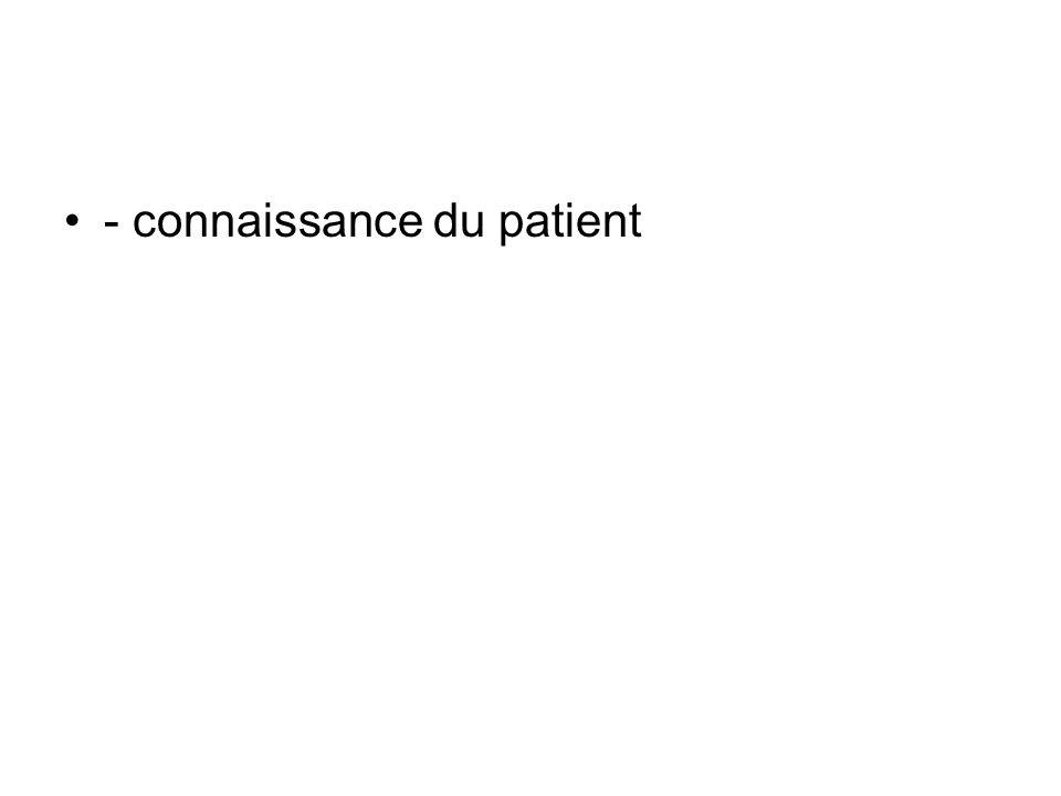 - connaissance du patient