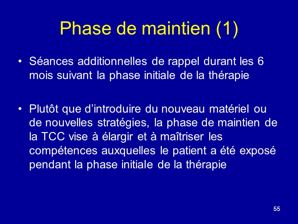 Phase de maintien (1) Séances additionnelles de rappel durant les 6 mois suivant la phase initiale de la thérapie.