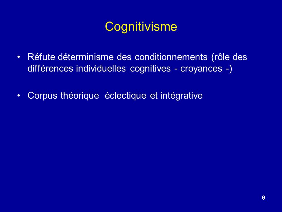 Cognitivisme Réfute déterminisme des conditionnements (rôle des différences individuelles cognitives - croyances -)