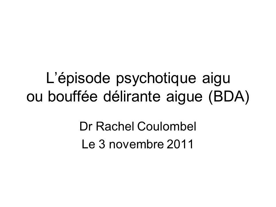 L'épisode psychotique aigu ou bouffée délirante aigue (BDA)