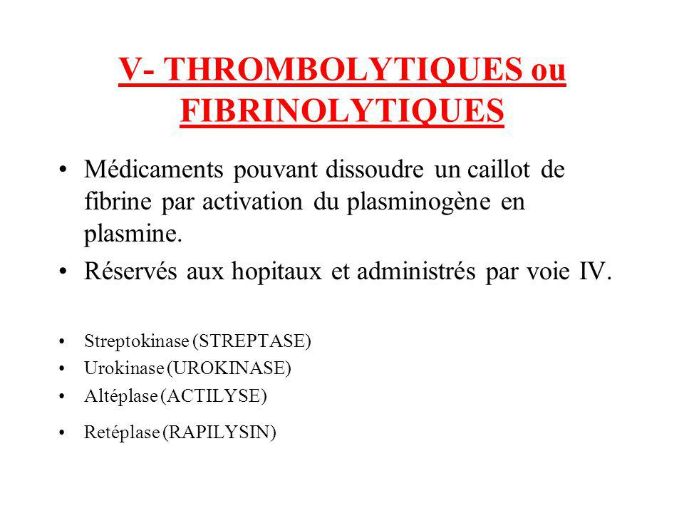 V- THROMBOLYTIQUES ou FIBRINOLYTIQUES