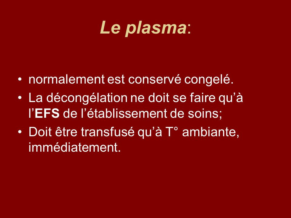 Le plasma: normalement est conservé congelé.