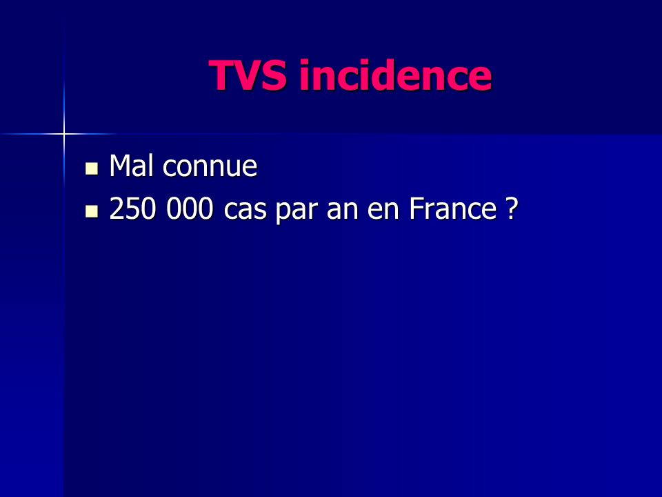 TVS incidence Mal connue 250 000 cas par an en France