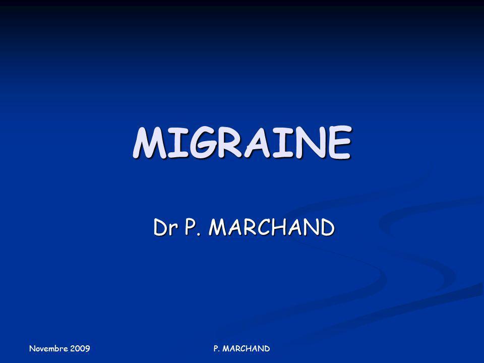 MIGRAINE Dr P. MARCHAND Novembre 2009 P. MARCHAND