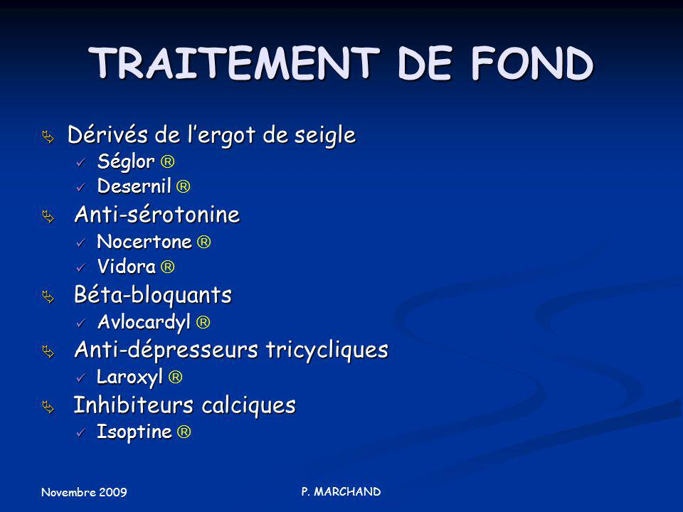 TRAITEMENT DE FOND Dérivés de l'ergot de seigle Anti-sérotonine