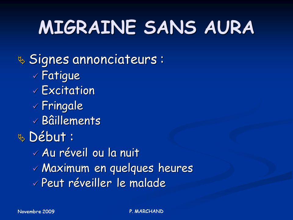 MIGRAINE SANS AURA Signes annonciateurs : Début : Fatigue Excitation