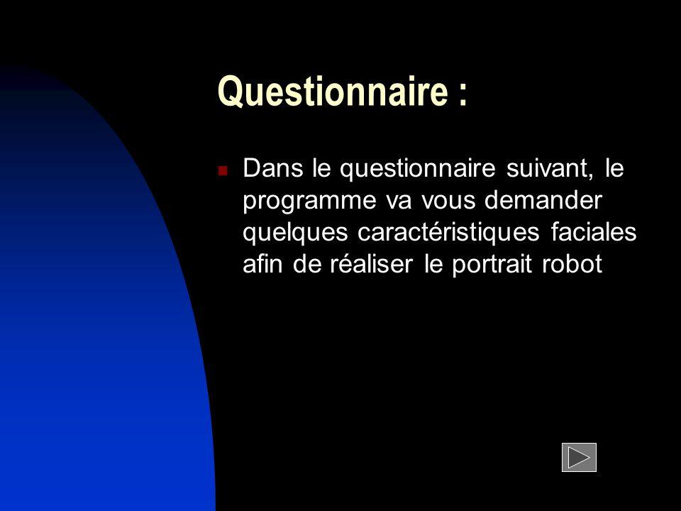 Questionnaire : Dans le questionnaire suivant, le programme va vous demander quelques caractéristiques faciales afin de réaliser le portrait robot.