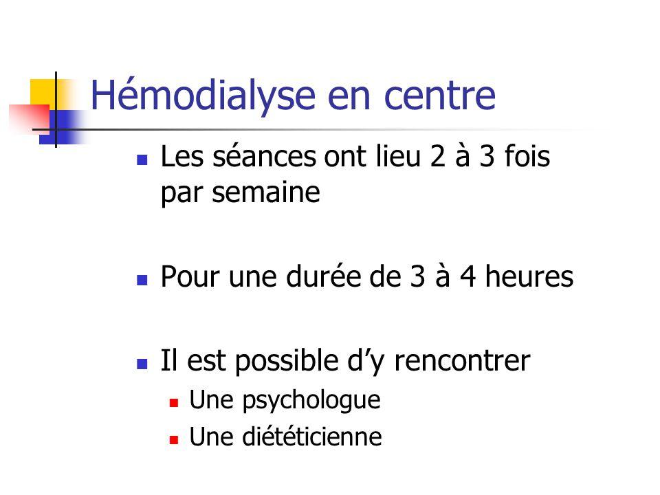 Hémodialyse en centre Les séances ont lieu 2 à 3 fois par semaine