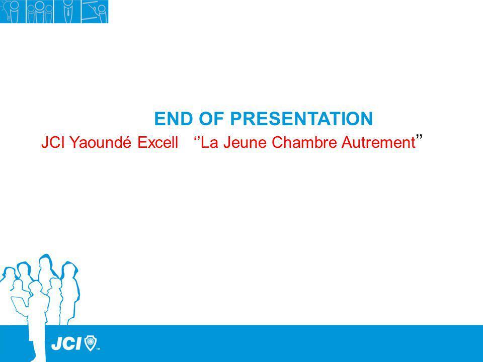 END OF PRESENTATION JCI Yaoundé Excell ''La Jeune Chambre Autrement''