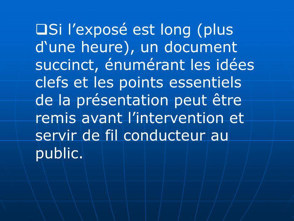 Si l'exposé est long (plus d'une heure), un document succinct, énumérant les idées clefs et les points essentiels de la présentation peut être remis avant l'intervention et servir de fil conducteur au public.