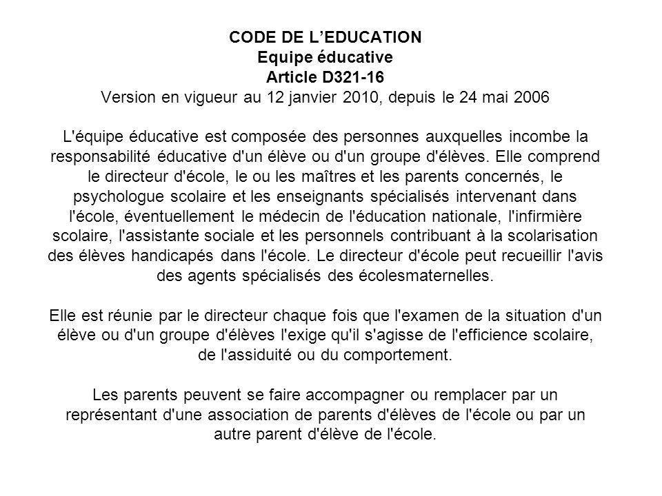CODE DE L'EDUCATION Equipe éducative Article D321-16 Version en vigueur au 12 janvier 2010, depuis le 24 mai 2006 L équipe éducative est composée des personnes auxquelles incombe la responsabilité éducative d un élève ou d un groupe d élèves.