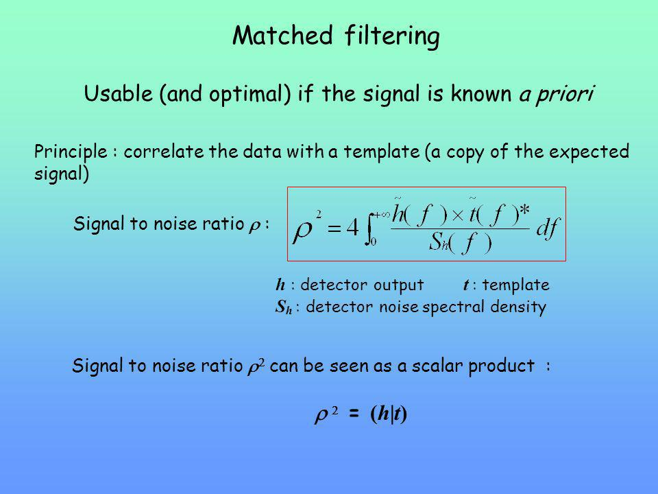 Matched filtering Usable (and optimal) if the signal is known a priori