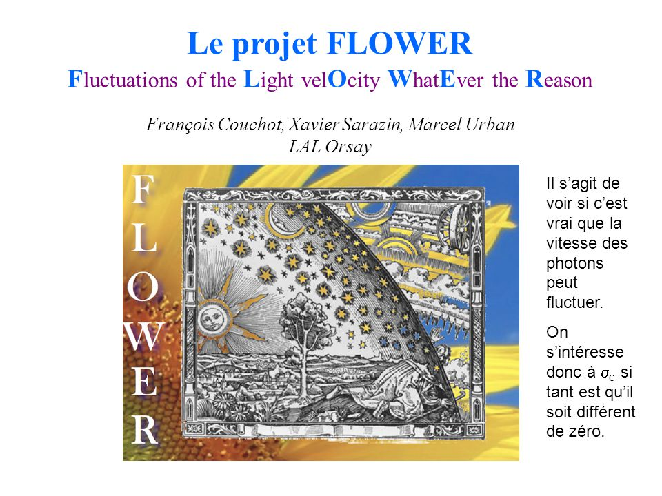 Le projet FLOWER Fluctuations of the Light velOcity WhatEver the Reason. François Couchot, Xavier Sarazin, Marcel Urban.