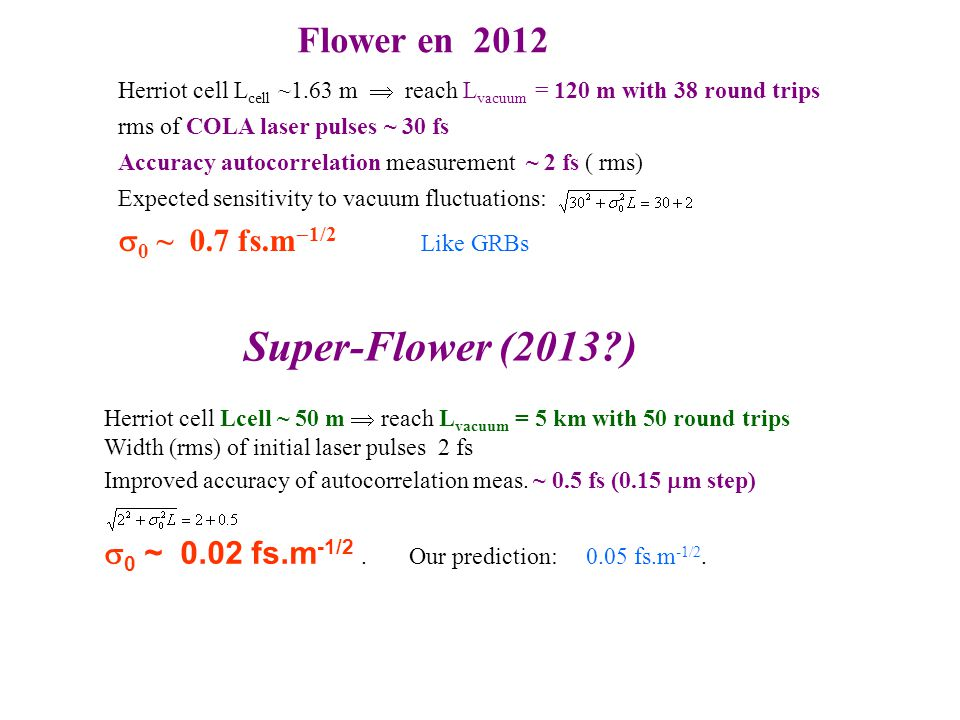 Super-Flower (2013 ) Flower en 2012 s0 ~ 0.7 fs.m-1/2 Like GRBs