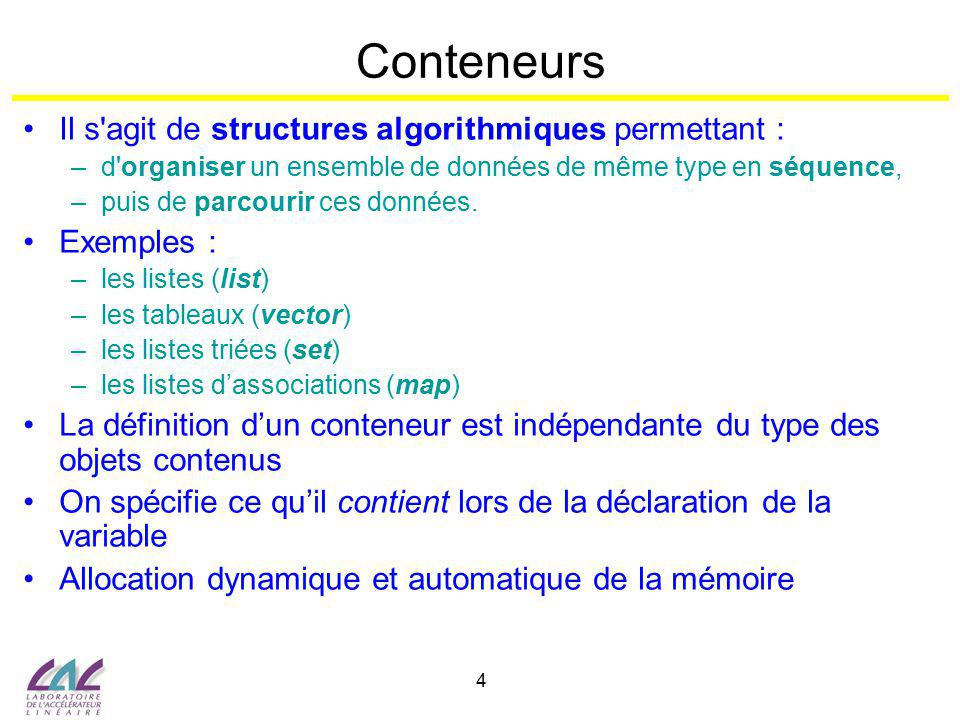 Conteneurs Il s agit de structures algorithmiques permettant :