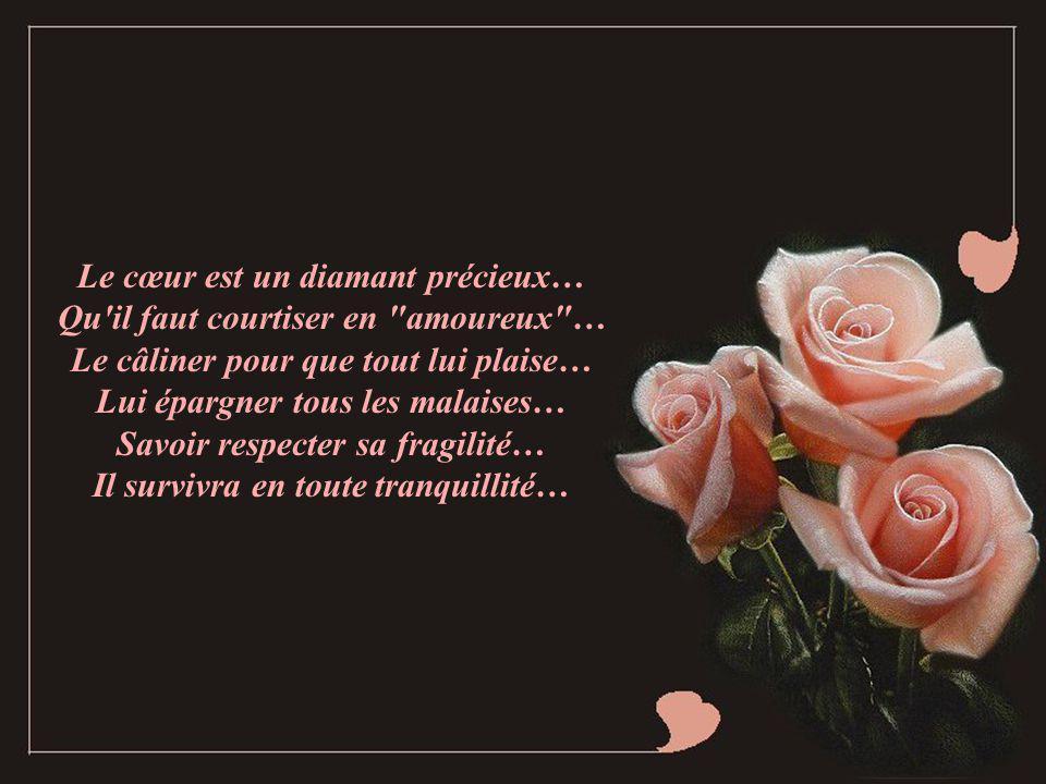 Le cœur est un diamant précieux… Qu il faut courtiser en amoureux …