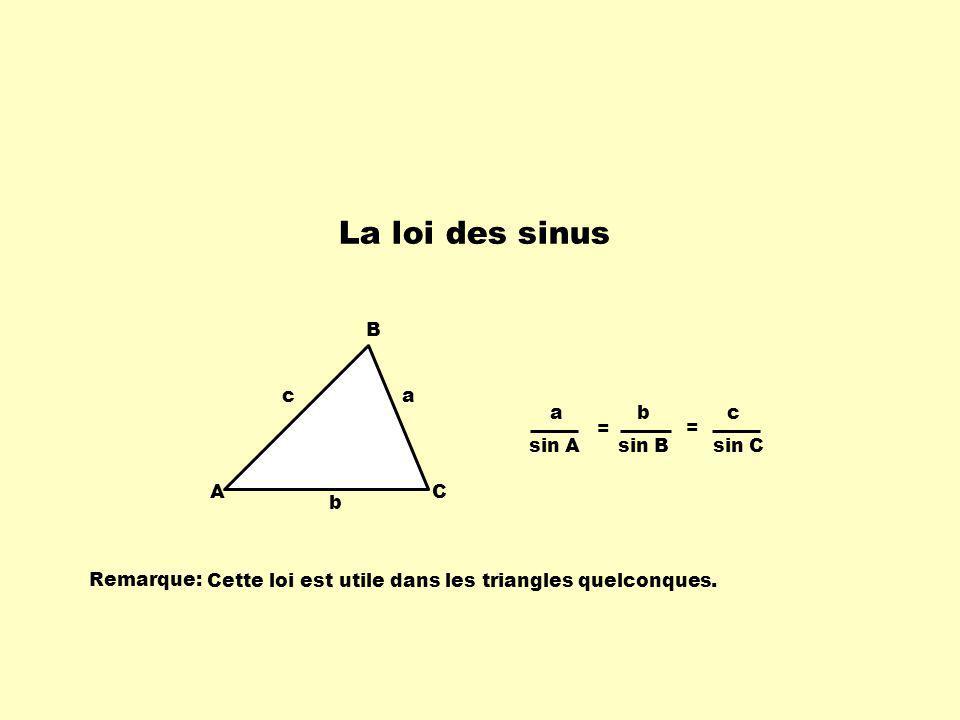 La loi des sinus A B C c b a a sin A b sin B c sin C = Remarque: