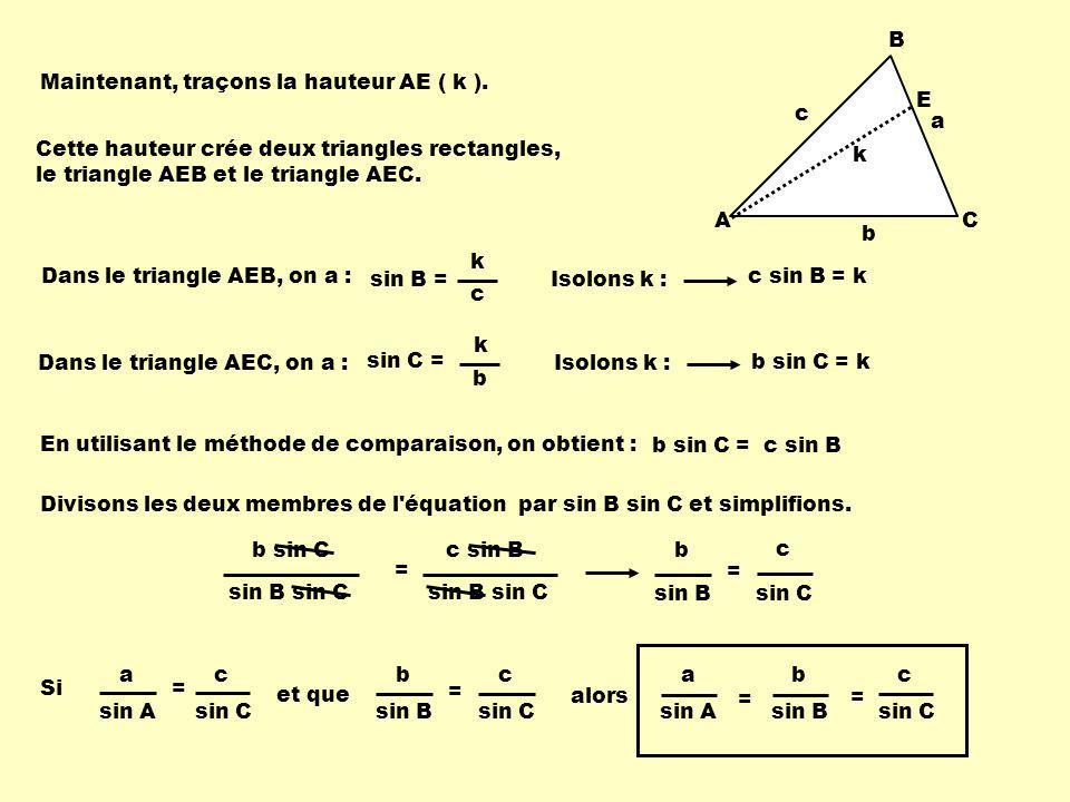 a A. B. C. c. b. Maintenant, traçons la hauteur AE ( k ). k. E. Cette hauteur crée deux triangles rectangles,