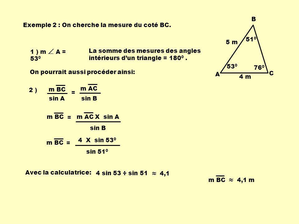 510 A. B. C. 5 m. 4 m. 760. Exemple 2 : On cherche la mesure du coté BC. 1 ) m  A = 530.