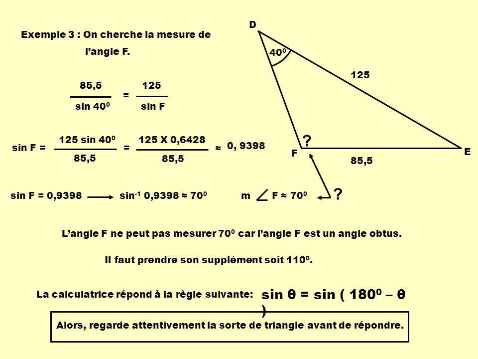 400 D. F. E. 85,5. 125. Exemple 3 : On cherche la mesure de. l'angle F. 85,5. sin 400. 125.