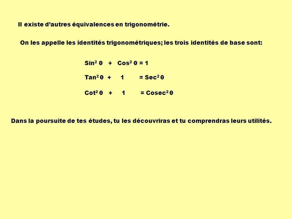 Il existe d'autres équivalences en trigonométrie.