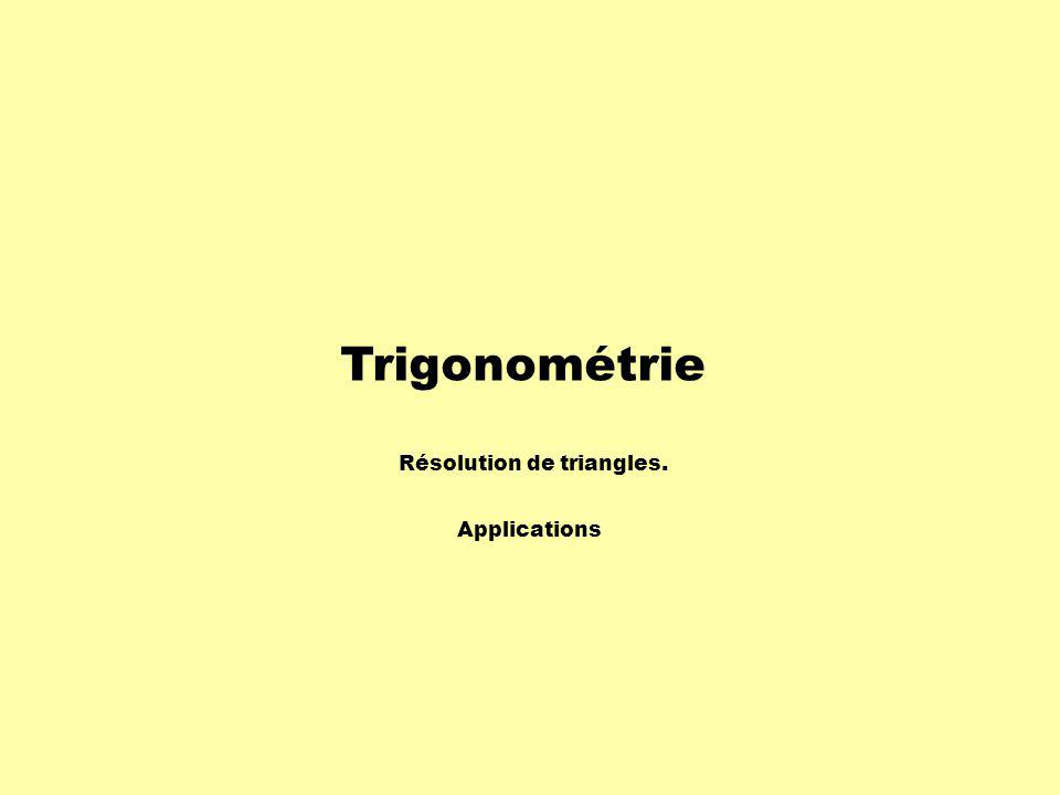 Trigonométrie Résolution de triangles. Applications