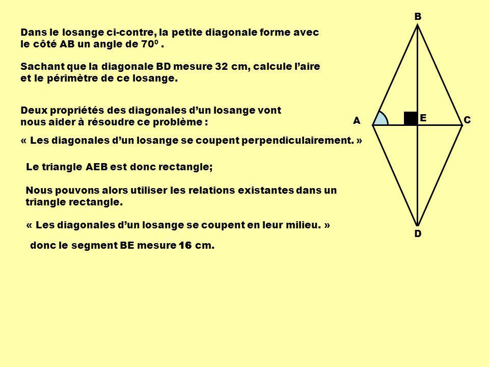 B Dans le losange ci-contre, la petite diagonale forme avec le côté AB un angle de 700 .