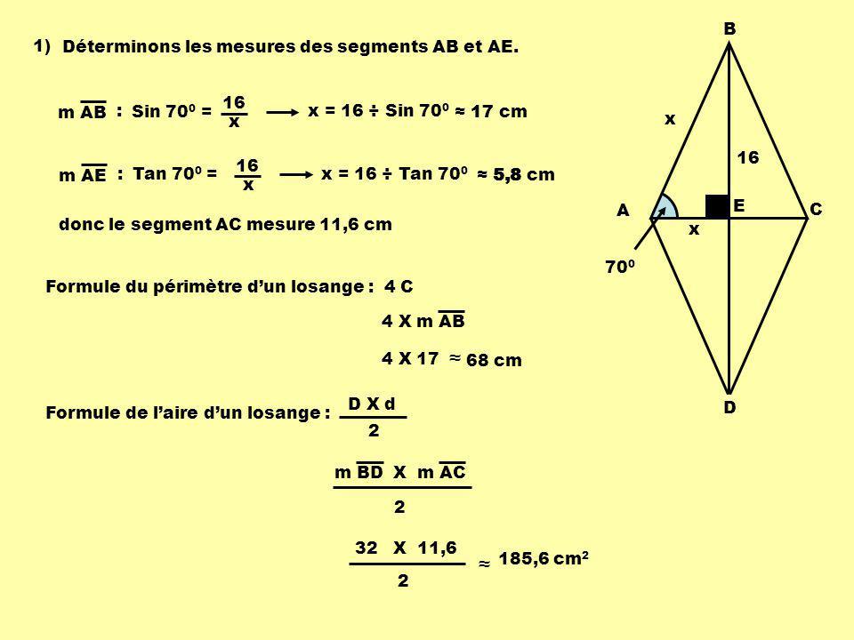 A B. C. D. E. 16. 700. 1) Déterminons les mesures des segments AB et AE. Sin 700 = 16. x.