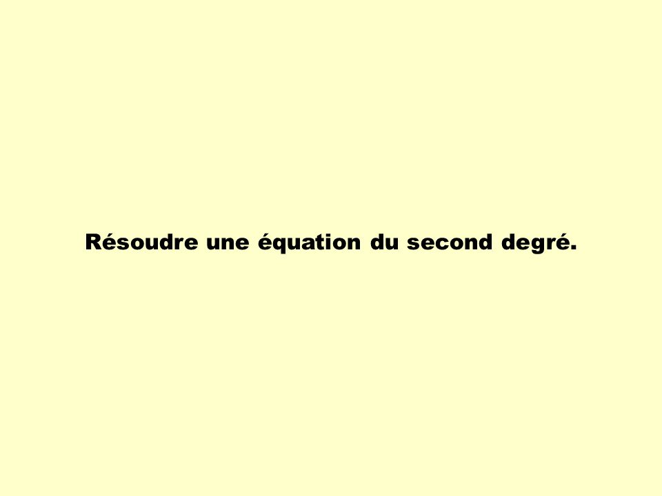 Résoudre une équation du second degré.