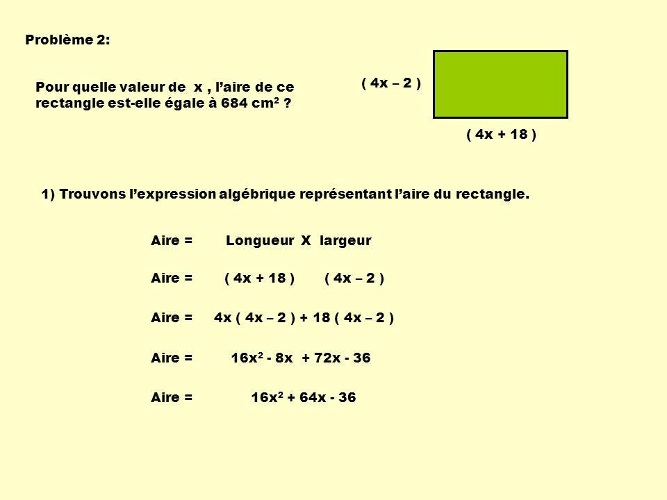 Problème 2: ( 4x – 2 ) Pour quelle valeur de x , l'aire de ce rectangle est-elle égale à 684 cm2