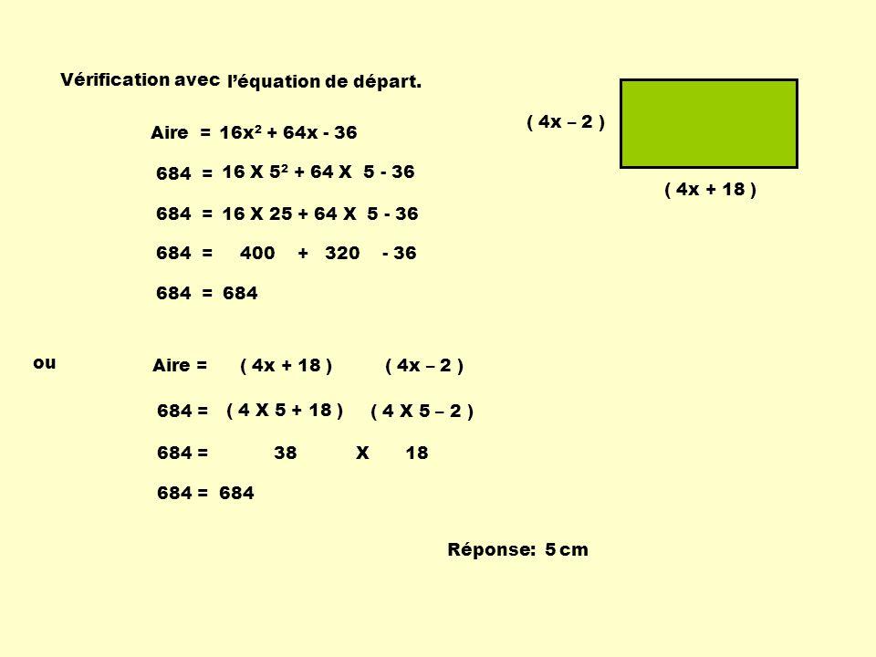 Vérification avec l'équation de départ. ( 4x – 2 ) 16x2 + 64x - 36. Aire = 16 X 52 + 64 X 5 - 36.