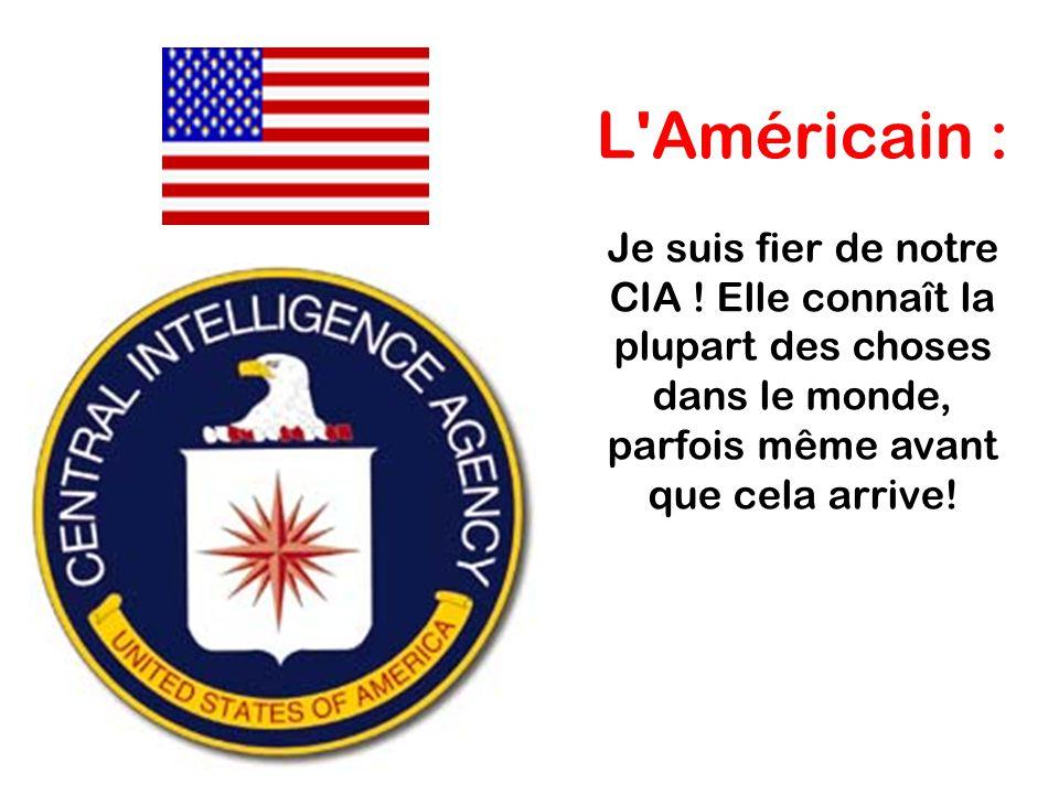 L Américain : Je suis fier de notre CIA .