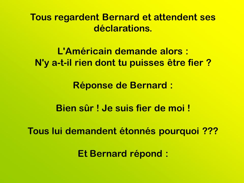 Tous regardent Bernard et attendent ses déclarations.