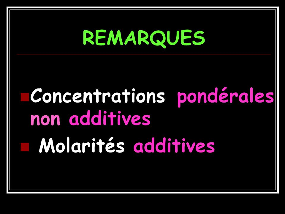 REMARQUES Concentrations pondérales non additives Molarités additives