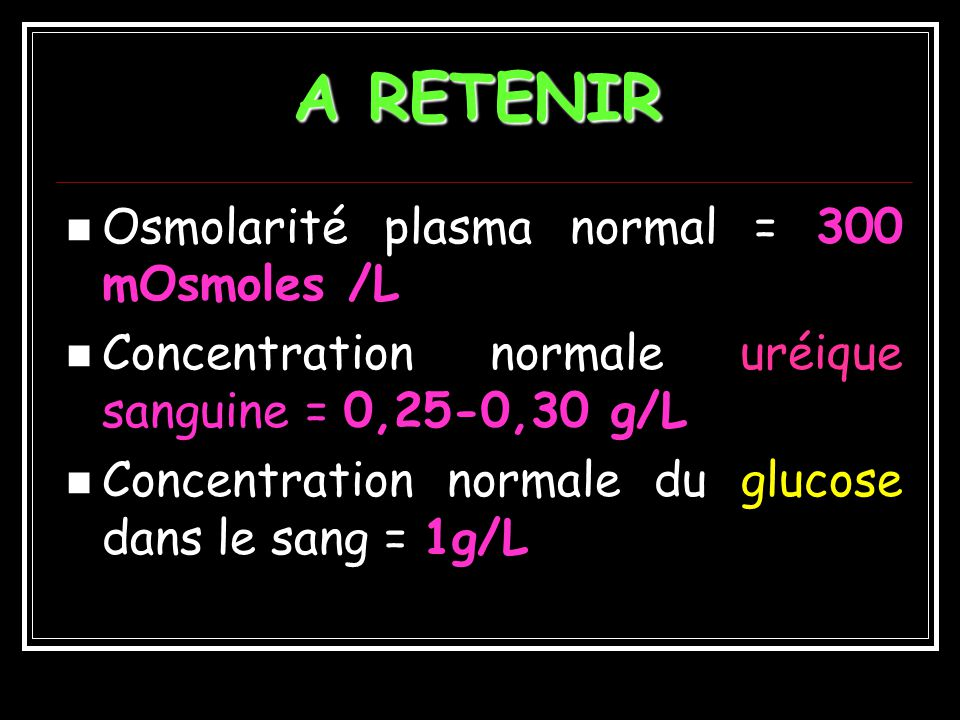 A RETENIR Osmolarité plasma normal = 300 mOsmoles /L