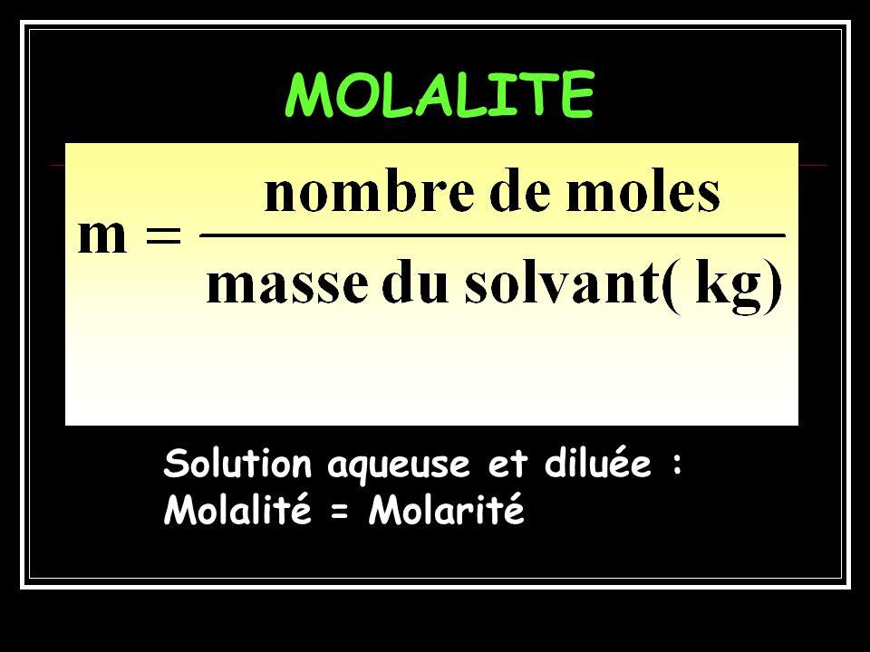 MOLALITE Solution aqueuse et diluée : Molalité = Molarité