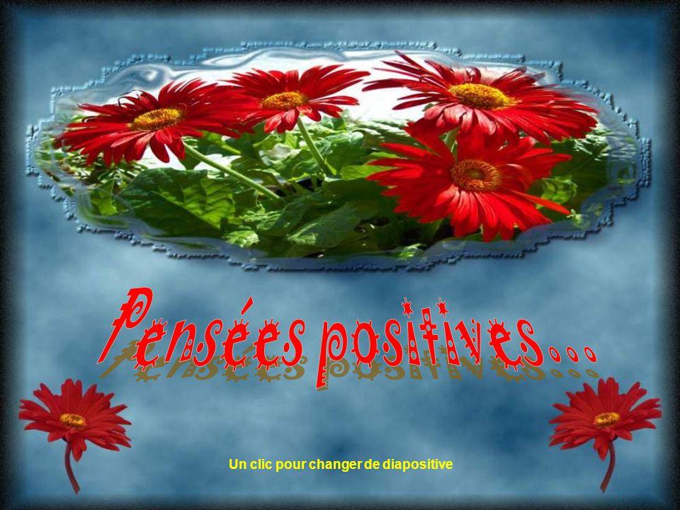 Pensées positives... Un clic pour changer de diapositive