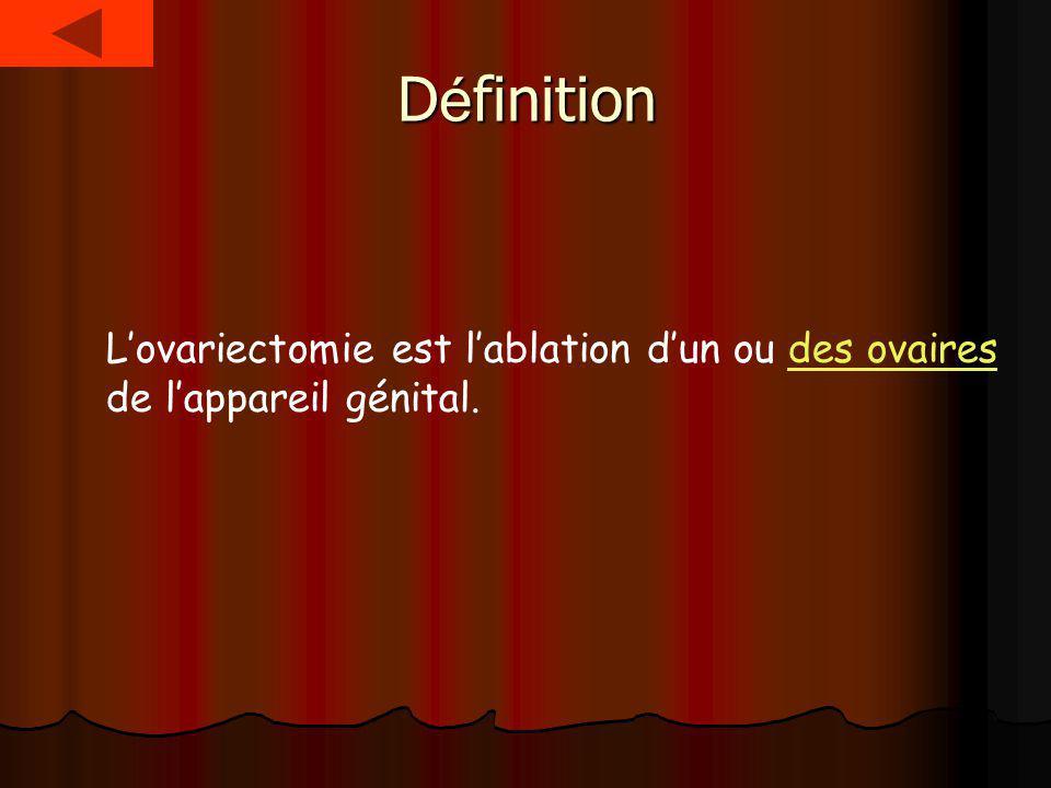Définition L'ovariectomie est l'ablation d'un ou des ovaires de l'appareil génital.
