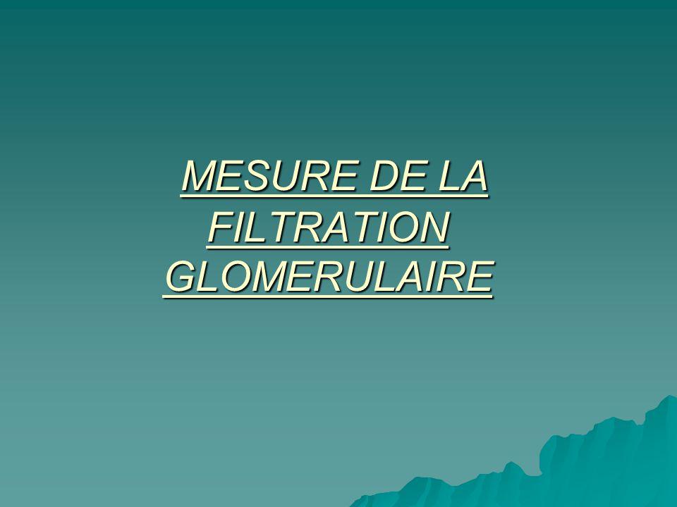 MESURE DE LA FILTRATION GLOMERULAIRE
