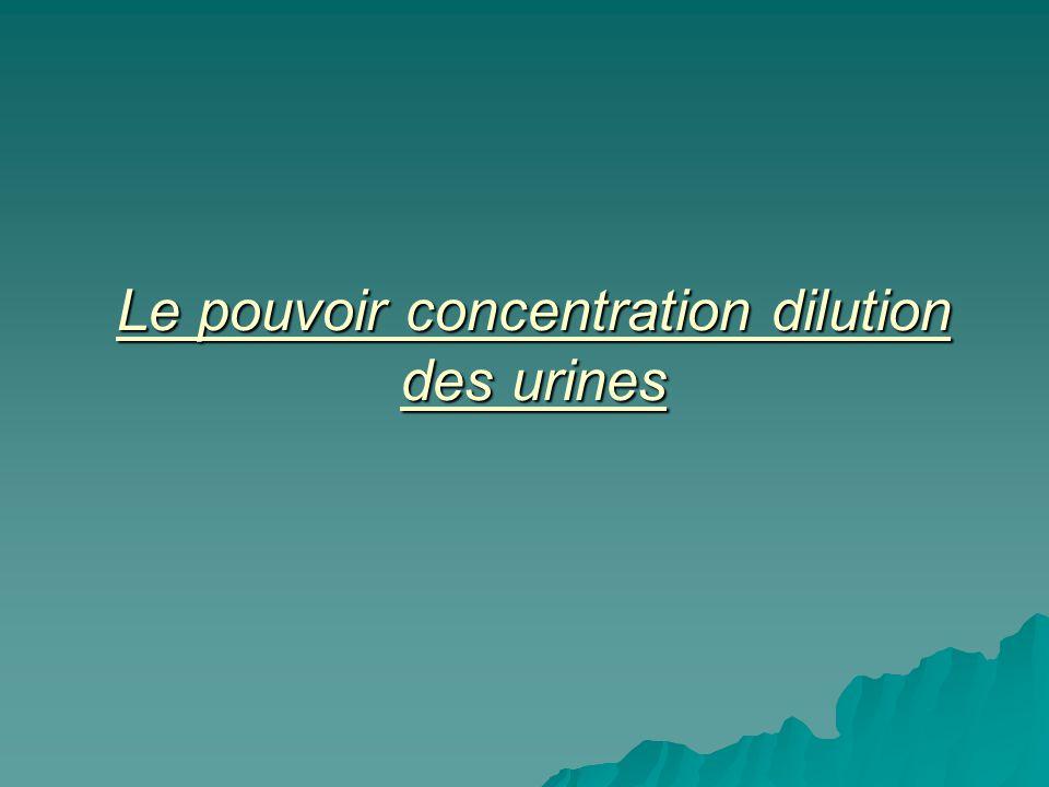 Le pouvoir concentration dilution des urines
