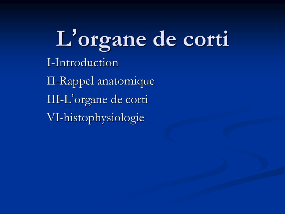 L'organe de corti I-Introduction II-Rappel anatomique