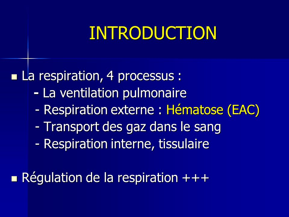 INTRODUCTION La respiration, 4 processus : - La ventilation pulmonaire