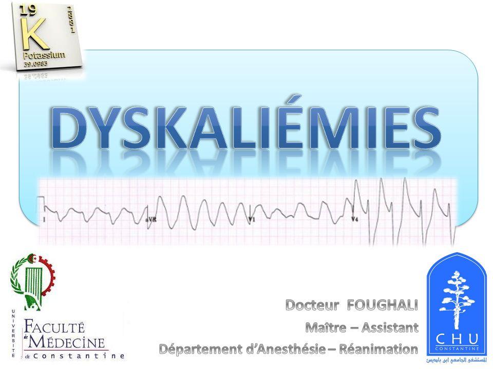 Dyskaliémies Docteur FOUGHALI Maître – Assistant
