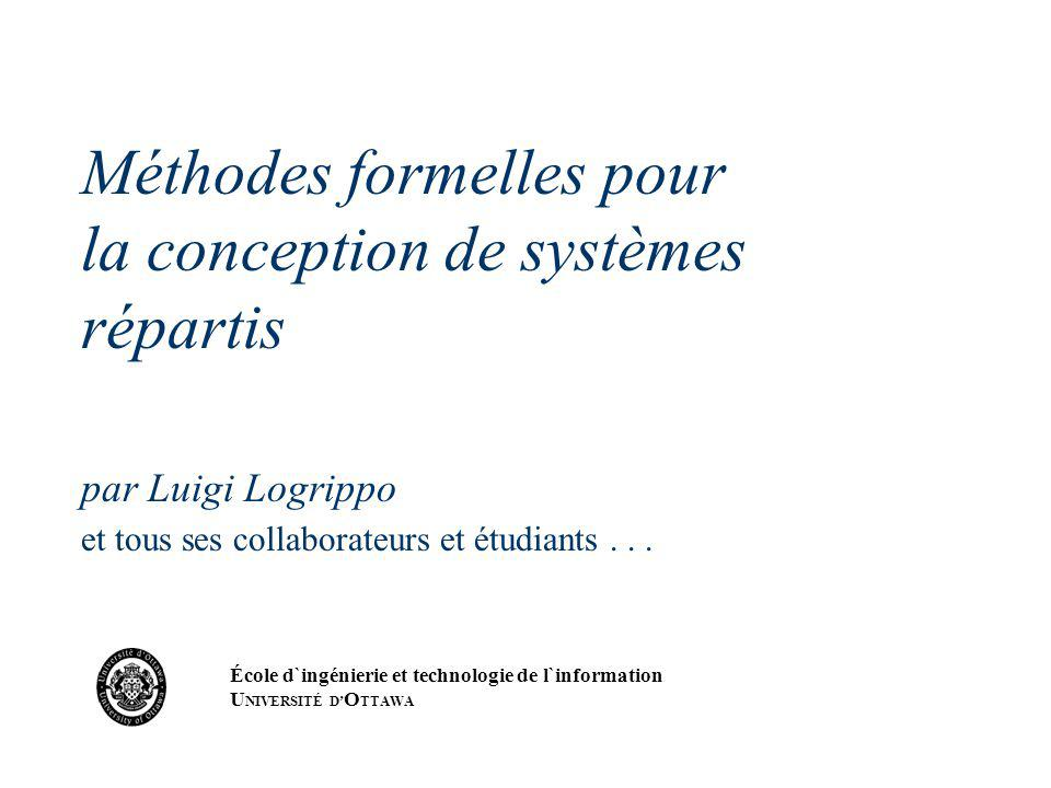 Méthodes formelles pour la conception de systèmes répartis par Luigi Logrippo et tous ses collaborateurs et étudiants . . .