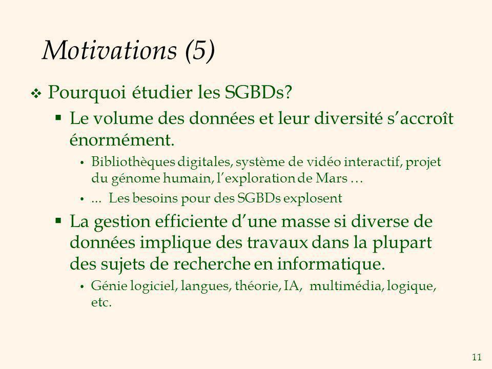 Motivations (5) Pourquoi étudier les SGBDs